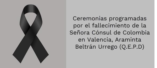 Ceremonias programadas por el fallecimiento de la Señora Cónsul de Colombia en Valencia, Araminta Beltrán Urrego (Q.E.P.D)