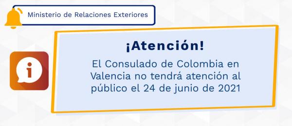 El Consulado de Colombia en Valencia no tendrá atención al público el 24 de junio de 2021