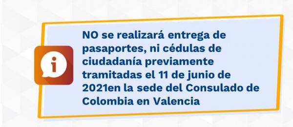 NO se realizará entrega de pasaportes, ni cédulas de ciudadanía previamente tramitadas el 11 de junio de 2021en la sede del Consulado de Colombia en Valencia, España