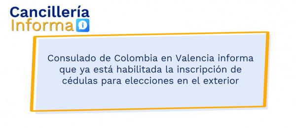 Consulado de Colombia en Valencia informa que ya está habilitada la inscripción de cédulas para elecciones en el exterior